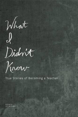 What I Didn'T Know: True Stories Of Becoming A Teacher