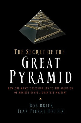 The Secret Of The Great Pyramid: How One Man'S Obsession Led To The Solution Of Ancient Egypt'S Greatest Mystery