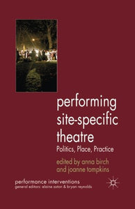 Performing Site-Specific Theatre: Politics, Place, Practice (Performance Interventions)