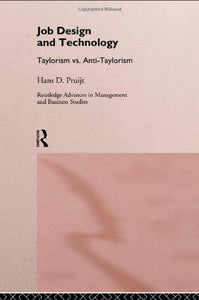 Job Design And Technology: Taylorism Vs Anti-Taylorism (Routledge Advances In Management And Business Studies)