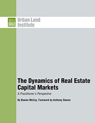 The Dynamics Of Real Estate Capital Markets: A Practitioner'S Perspective