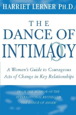 The Dance Of Intimacy: A Guide To Courageous Acts Of Change In Key Relationships