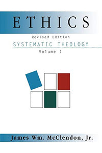 Systematic Theology, Vol. 1: Ethics