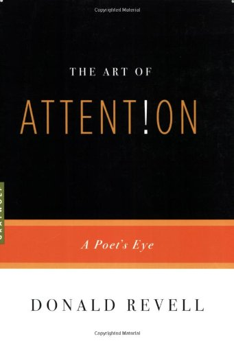 The Art Of Attention: A Poet'S Eye
