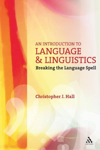 An Introduction To Language And Linguistics: Breaking The Language Spell (Open Linguistics)