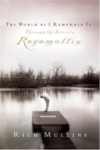 The World As I Remember It: Through The Eyes Of A Ragamuffin