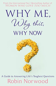 Why Me, Why This, Why Now: A Guide To Answering Life'S Toughest Questions