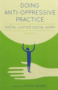 Doing Anti-Oppressive Practice: Social Justice Social Work, 2Nd Edition