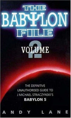 The Babylon File: The Unofficial Guide To J. Michael Straczynski'S Bablyon 5, Vol. 2