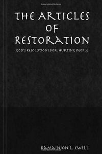 The Articles Of Restoration: God'S Resolution For Hurting People