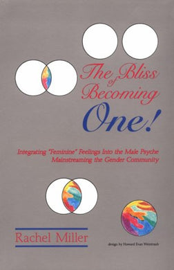 The Bliss Of Becoming One!: Integrating Feminine Feelings Into The Male Psyche Mainstreaming The Gender Community