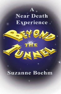 Beyond The Tunnel: A Near Death Experience