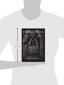 Iroquoia: The Development Of A Native World (The Iroquois And Their Neighbors)