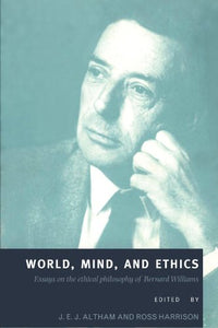 World, Mind, And Ethics: Essays On The Ethical Philosophy Of Bernard Williams
