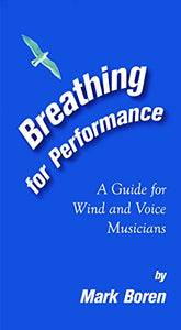 Breathing For Performance - A Guide For Wind And Voice Musicians