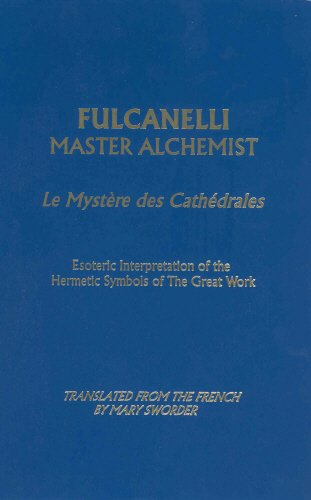 Fulcanelli: Master Alchemist: Le Mystere Des Cathedrales, Esoteric Intrepretation Of The Hermetic Symbols Of The Great Work- English Version