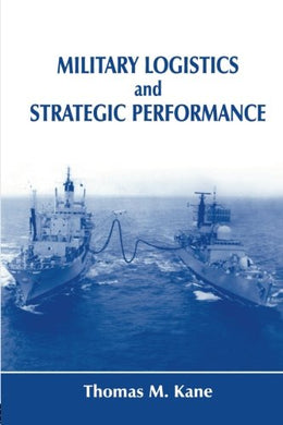 Military Logistics And Strategic Performance (Strategy And History)