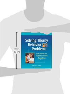 Solving Thorny Behavior Problems: How Teachers And Students Can Work Together