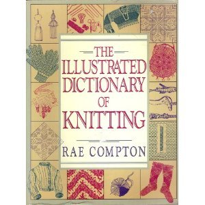 The Illustrated Dictionary Of Knitting