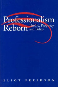 Professionalism Reborn: Theory, Prophecy, And Policy