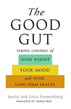 Load image into Gallery viewer, The Good Gut: Taking Control Of Your Weight, Your Mood, And Your Long Term Health