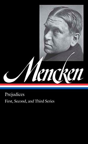 H. L. Mencken: Prejudices Vol. 1 (Loa #206): First, Second, And Third Series (The Library Of America)