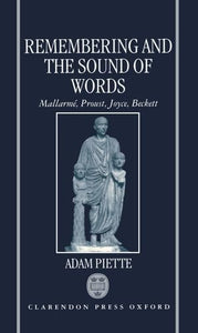 Remembering And The Sound Of Words: Mallarm, Proust, Joyce, Beckett