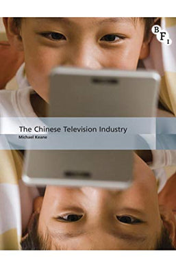 The Chinese Television Industry (International Screen Industries)