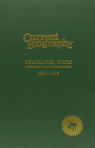 Current Biography: Cumulated Index 1940-2005 (Current Biography Yearbook. Cumulated Index)