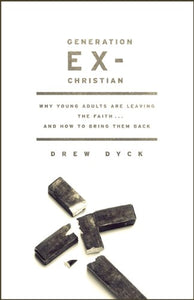 Generation Ex-Christian: Why Young Adults Are Leaving The Faith. And How To Bring Them Back