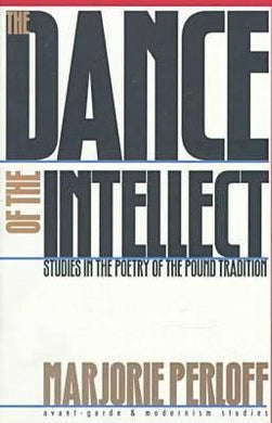 The Dance Of The Intellect: Studies In Poetry Of The Pound Tradition (Cambridge Studies In American Literature And Culture)