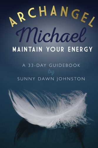 Archangel Michael: Maintain Your Energy: A 33-Day Guidebook