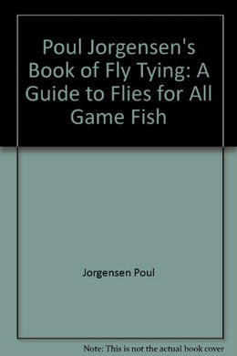 Poul Jorgensen'S Book Of Fly Tying: A Guide To Flies For All Game Fish