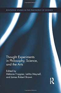 Thought Experiments In Philosophy, Science, And The Arts (Routledge Studies In The Philosophy Of Science)