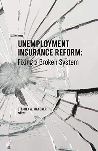 Unemployment Insurance Reform: Fixing A Broken System
