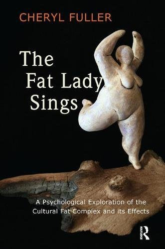 The Fat Lady Sings: A Psychological Exploration Of The Cultural Fat Complex And Its Effects
