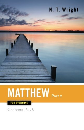 Matthew For Everyone, Part 2: Chapters 16-28 (The New Testament For Everyone)