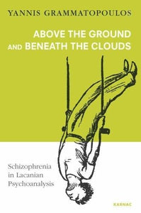 Above The Ground And Beneath The Clouds: Schizophrenia In Lacanian Psychoanalysis