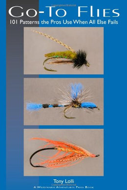 Go-To Flies: 101 Patterns The Pros Use When All Else Fails (Fly Fishing Guides)