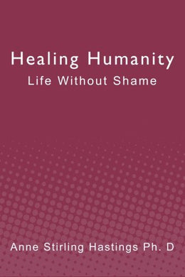Healing Humanity: Life Without Shame
