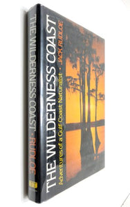 The Wilderness Coast: Adventures Of A Gulf Coast Naturalist