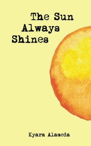 The Sun Always Shines: A Collection Of Poetry