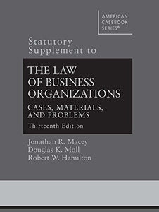 Statutory Supplement To The Law Of Business Organizations, Cases, Materials, And Problems (American Casebook Series)