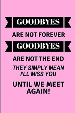Goodbyes Are Not Forever Goodbyes Are Not The End They Simply Mean I'Ll Miss You Until We Meet Again!: 2 In 1 Half Lined And Half Blank Paper Notebook For A Leaving Coworker