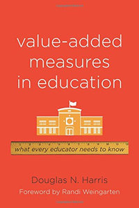 Value-Added Measures In Education: What Every Educator Needs To Know