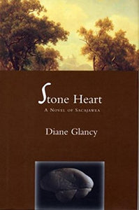 Stone Heart: A Novel Of Sacajawea