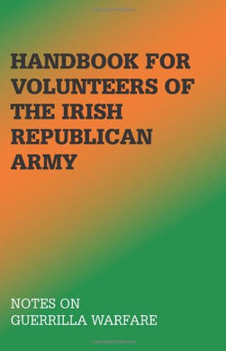 Handbook For Volunteers Of The Irish Republican Army: Notes On Guerrilla Warfare