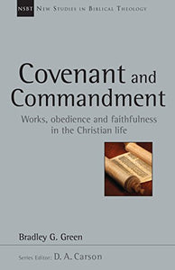 Covenant And Commandment: Works, Obedience And Faithfulness In The Christian Life (New Studies In Biblical Theology)