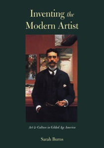 Inventing The Modern Artist: Art And Culture In Gilded Age America