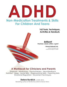Adhd Non-Medication Treatments And Skills For Children And Teens: A Workbook For Clinicians And Parents With 162 Tools, Techniques, Activities & Handouts